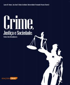 Crime, Justiça e Sociedade - Visões Interdisciplinares